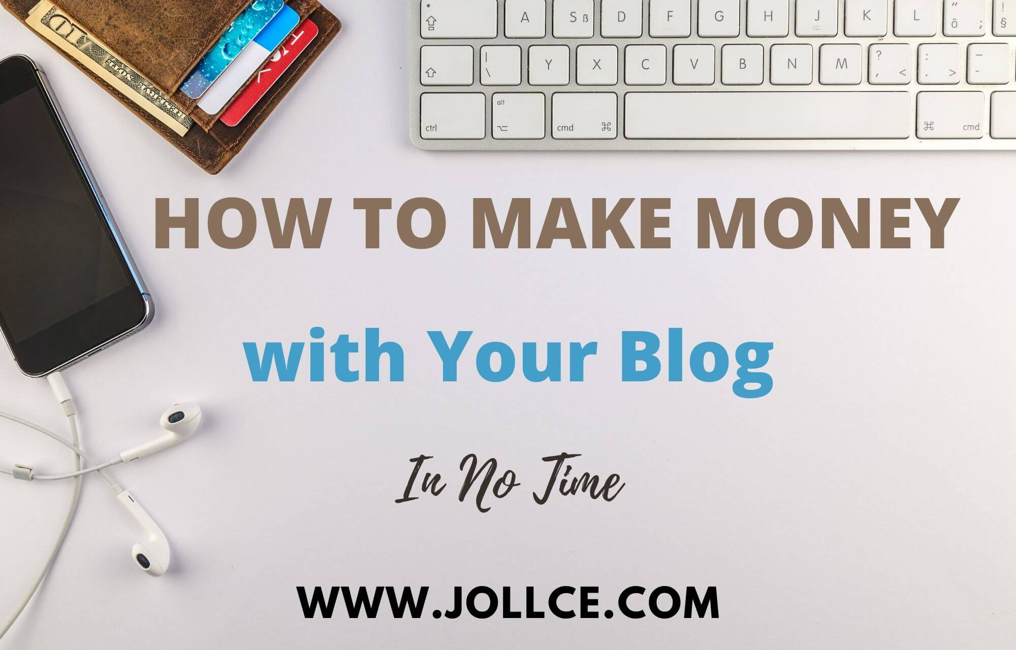 How to Make Money with Your Blog in No Time| JOLLCE